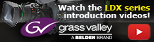 Watch the Grass Valley LDX introduction videos